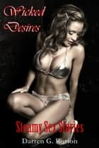 Wicked Desires: Steamy Sex Stories ebook by Darren G. Burton