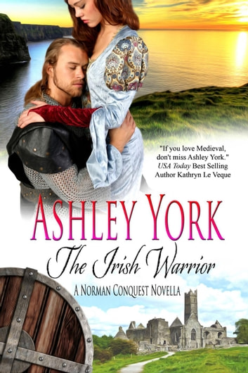 The Irish Warrior - The Norman Conquest Series ebook by Ashley York