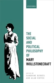 The Social and Political Philosophy of Mary Wollstonecraft ebook by