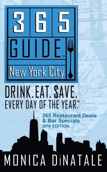 365 Guide New York City: Drink. Eat. $ave. Every Day of the Year. A Guide to New York City Restaurants and Bars. ebook by Monica DiNatale