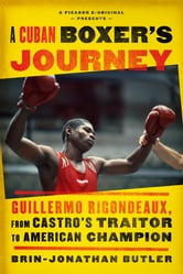 A Cuban Boxer's Journey - Guillermo Rigondeaux, from Castro's Traitor to American Champion ebook by Brin-Jonathan Butler