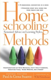 Homeschooling Methods: Seasoned Advice on Learning Styles ebook by Paul Suarez,Ruth Beechick,Gena Suarez