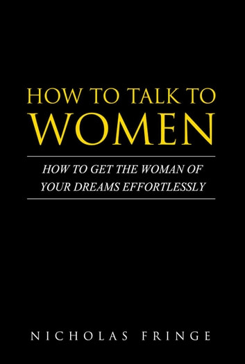 How to Talk to Women - Relationships and Dating, #1 eBook by Nicholas Fringe