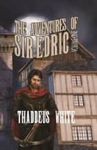 The Adventures of Sir Edric ebook by Thaddeus White
