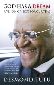 God Has A Dream - A Vision of Hope for Our Times ebook by Desmond Tutu
