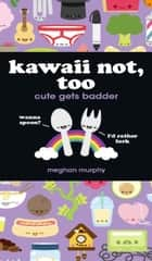 Kawaii Not, Too ebook by Meghan Murphy