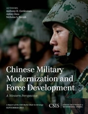 Chinese Military Modernization and Force Development - A Western Perspective ebook by Anthony H. Cordesman,Ashley Hess,Nicholas S. Yarosh