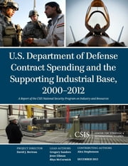 U.S. Department of Defense Contract Spending and the Supporting Industrial Base, 2000-2012 ebook by Gregory Sanders,Jesse Ellman,Rhys McCormick