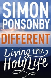 Different - Living the Holy Life ebook by Simon Ponsonby