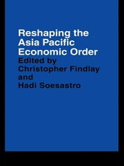 Reshaping the Asia Pacific Economic Order ebook by Christopher Findlay,Hadi Soesastro