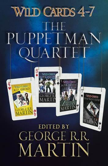 Wild Cards 4-7: The Puppetman Quartet - Aces Abroad, Down & Dirty, Ace in the Hole, Dead Man's Hand ebook by George R.R. Martin