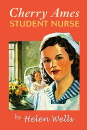 Cherry Ames, Student Nurse ebook by Helen Wells