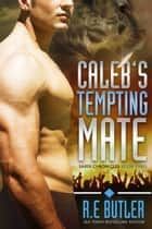 Caleb's Tempting Mate (Saber Chronicles Book Three) ebook de R.E. Butler