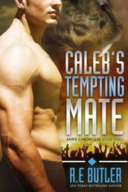 Caleb's Tempting Mate (Saber Chronicles Book Three) ebook by R.E. Butler