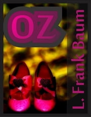 Oz: The Complete Oz Collection - The Wonderful Wizard of Oz, Dorothy and the Wizard in Oz, Glinda of Oz, Ozma of Oz, Tik-Tok of Oz, Little Wizard Stories of Oz, The Marvelous Land of Oz, The Queer Visitors from Oz and More - The Complete Oz Collection - The Wonderful Wizard of Oz, Dorothy and the Wizard in Oz, Glinda of Oz, Ozma of Oz, Tik-Tok of Oz, Little Wizard Stories of Oz, The Marvelous Land of Oz, The Queer Visitors from Oz and More ebook by L. Frank Baum