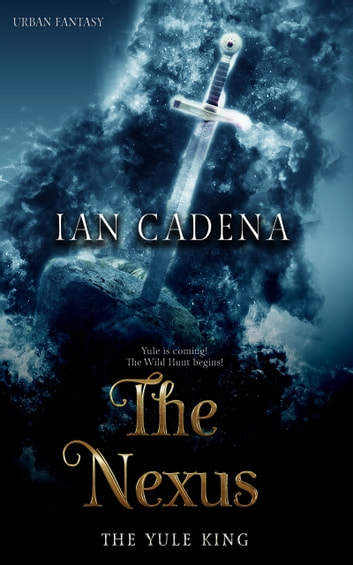 The Nexus: The Yule King (Unlocking The Nexus Book 2) ebook by Ian Cadena