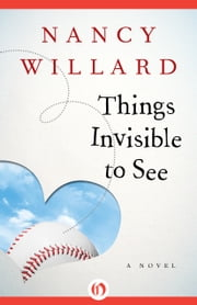 Things Invisible to See - A Novel ebook by Nancy Willard