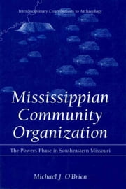 Mississippian Community Organization - The Powers Phase in Southeastern Missouri ebook by Michael J. O'Brien