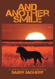 And Another Smile - A Science Fiction Novelette ebook by Saber Baghery