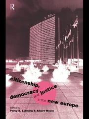 Citizenship, Democracy and Justice in the New Europe ebook by Percy B. Lehning,Albert Weale