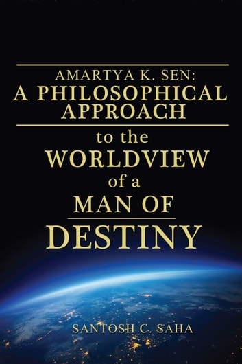 AMARTYA K. SEN: A Phiilosophical Approach ebook by Santosh C. Saha