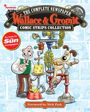 Wallace & Gromit: The Complete Newspaper Strips Collection Vol. 1 ebook by Ricky Chandler,Robin Ethrington,Mike Garley,Ned Hartley,Rik Hoskin,David Leach,Luke Paton,JP Rutter,Rona Simpsons,Gordon Volke,Sylvia Bennion,Jay Clarke,Jimmy Hansen,Viv Heath,Mychalio Kazybird,Brian Williamson