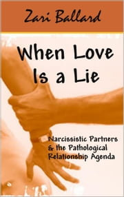 When Love Is a Lie - Narcissistic Partners & the (Pathological) Relationship Agenda ebook by Kobo.Web.Store.Products.Fields.ContributorFieldViewModel