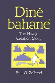 Diné Bahane': The Navajo Creation Story ebook by Paul Zolbrod