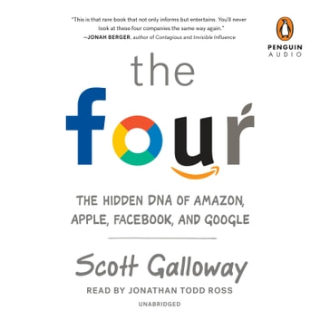 The Four - The Hidden DNA of Amazon, Apple, Facebook, and Google audiobook by Scott Galloway