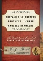Buffalo Bill, Boozers, Brothels, and Bare-Knuckle Brawlers - An Englishman's Journal of Adventure in America ebook by Kellen Cutsforth