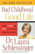 Bad Childhood---Good Life ebook by Dr. Laura Schlessinger