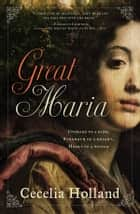 Great Maria ebook by Cecelia Holland