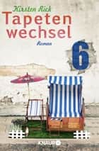 Tapetenwechsel 6 - Serial Teil 6 ebook by Kirsten Rick