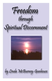 Freedom Through Spiritual Discernment ebook by Linda McBurney-Gunhouse