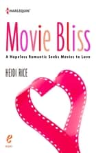 Movie Bliss: A Hopeless Romantic Seeks Movies to Love ebook by Heidi Rice