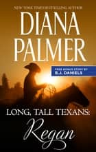 Long, Tall Texans: Regan & Second Chance Cowboy - Long, Tall Texans: Regan ebook by Diana Palmer, B.J. Daniels