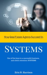 How Real Estate Agents Succeed In… Systems ebook by Erin N. Harrison