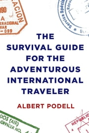 The Survival Guide for the Adventurous International Traveler ebook by Albert Podell