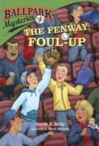 Ballpark Mysteries #1: The Fenway Foul-up ebook by David A. Kelly, Mark Meyers