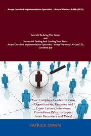 Avaya Certified Implementation Specialist - Avaya Wireless LAN (ACIS) Secrets To Acing The Exam and Successful Finding And Landing Your Next Avaya Certified Implementation Specialist - Avaya Wireless LAN (ACIS) Certified Job ebook by Owen Patrick