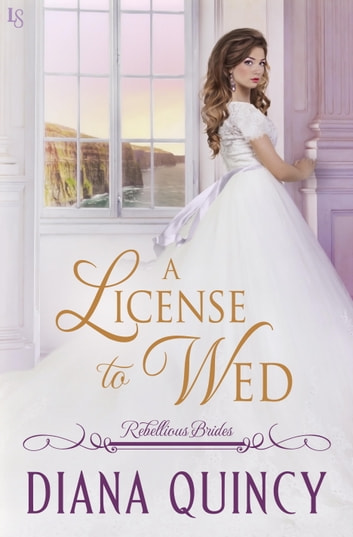 A License to Wed - Rebellious Brides ebook by Diana Quincy