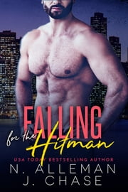 Falling for the Hitman ebook by N. Alleman, J. Chase, Normandie Alleman