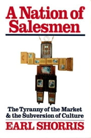 A Nation of Salesmen: The Tyranny of the Market and the Subversion of Culture ebook by Earl Shorris