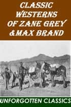 Classic Westerns by Max Brand & Zane Grey ebook by Max Brand, Zane Grey