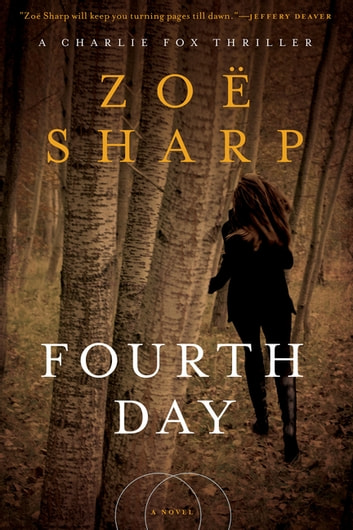 Fourth Day: A Charlie Fox Thriller (Charlie Fox Thrillers) ebook by Zoë Sharp