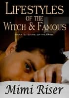 Lifestyles of the Witch & Famous: Game of Hearts (Part 3 of a 4 Part Serial) ebook by Mimi Riser