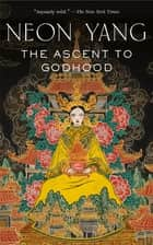 The Ascent to Godhood ebook by Neon Yang