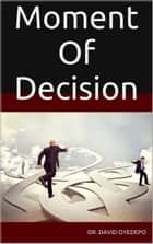 Moment Of Decision ebook by Dr. david oyedepo