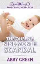 The Queen's Nine-Month Scandal ebook by Abby Green