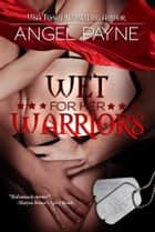 Wet For Her Warriors ebook by Angel Payne